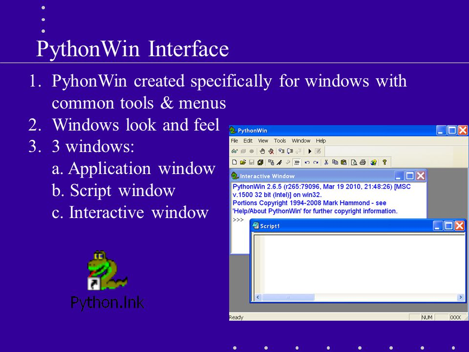 PythonWin Interface 1.PyhonWin created specifically for windows with common tools & menus 2.Windows look and feel 3.3 windows: a.