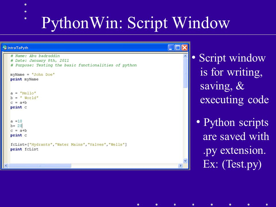PythonWin: Script Window Script window is for writing, saving, & executing code Python scripts are saved with.py extension.