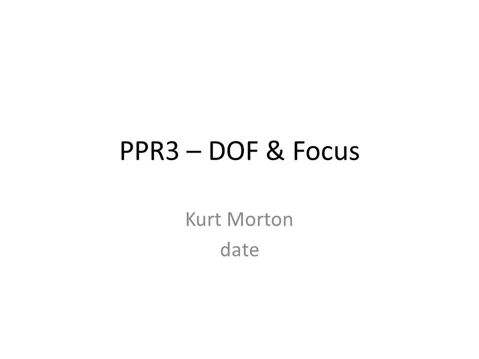 PPR3 – DOF & Focus Kurt Morton date