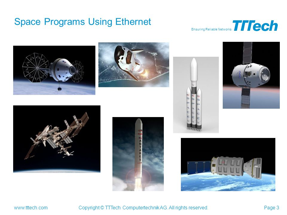 www.tttech.com Ensuring Reliable Networks Copyright © TTTech Computertechnik AG. All rights reserved.Page 3 Space Programs Using Ethernet