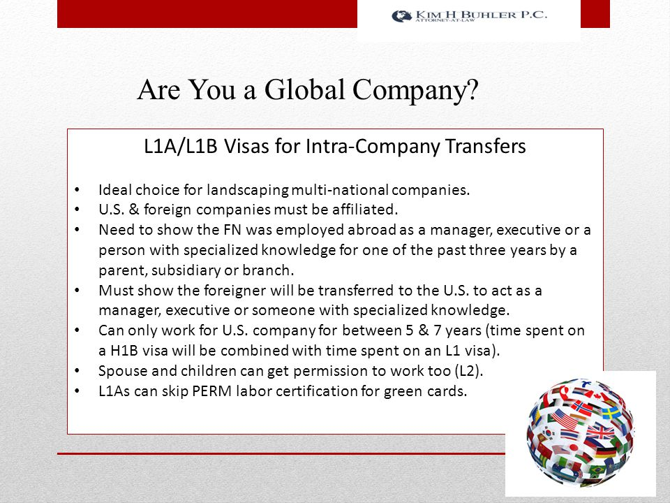 Are You a Global Company? L1A/L1B Visas for Intra-Company Transfers Ideal choice for landscaping multi-national companies. U.S. & foreign companies mu