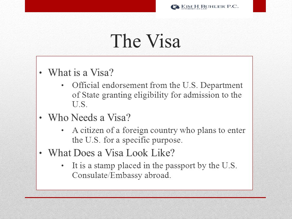 The Visa What is a Visa? Official endorsement from the U.S. Department of State granting eligibility for admission to the U.S. Who Needs a Visa? A cit