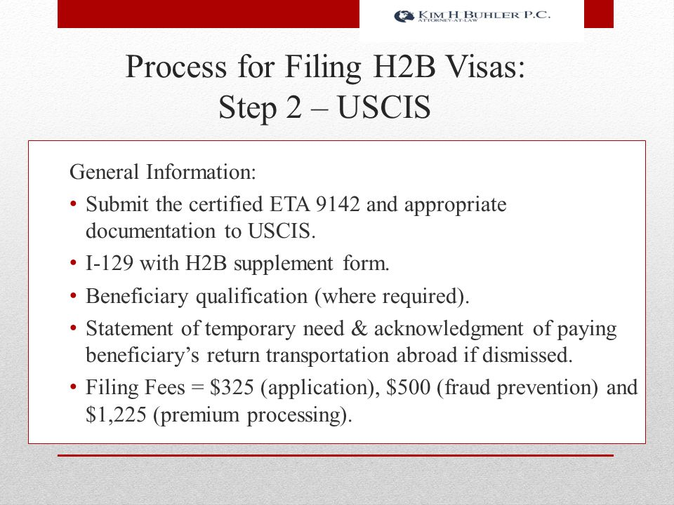 Process for Filing H2B Visas: Step 2 – USCIS General Information: Submit the certified ETA 9142 and appropriate documentation to USCIS. I-129 with H2B