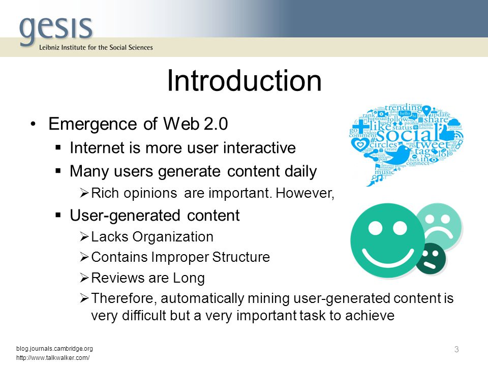 Introduction Emergence of Web 2.0  Internet is more user interactive  Many users generate content daily  Rich opinions are important. However,  Us
