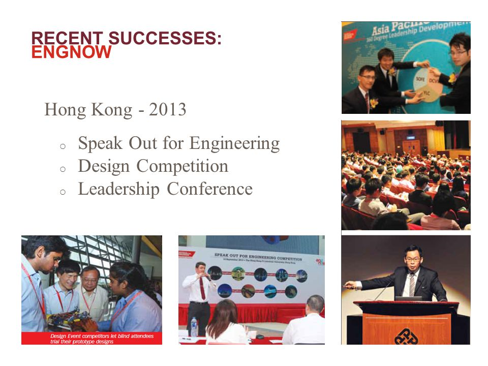 RECENT SUCCESSES: ENGNOW Hong Kong - 2013 o Speak Out for Engineering o Design Competition o Leadership Conference