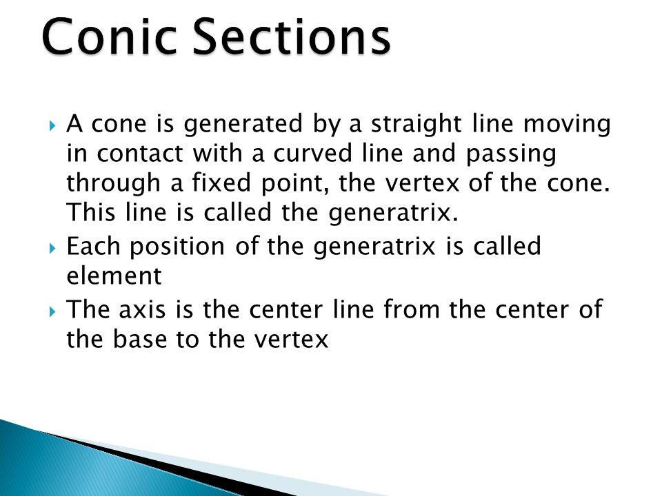  A cone is generated by a straight line moving in contact with a curved line and passing through a fixed point, the vertex of the cone.