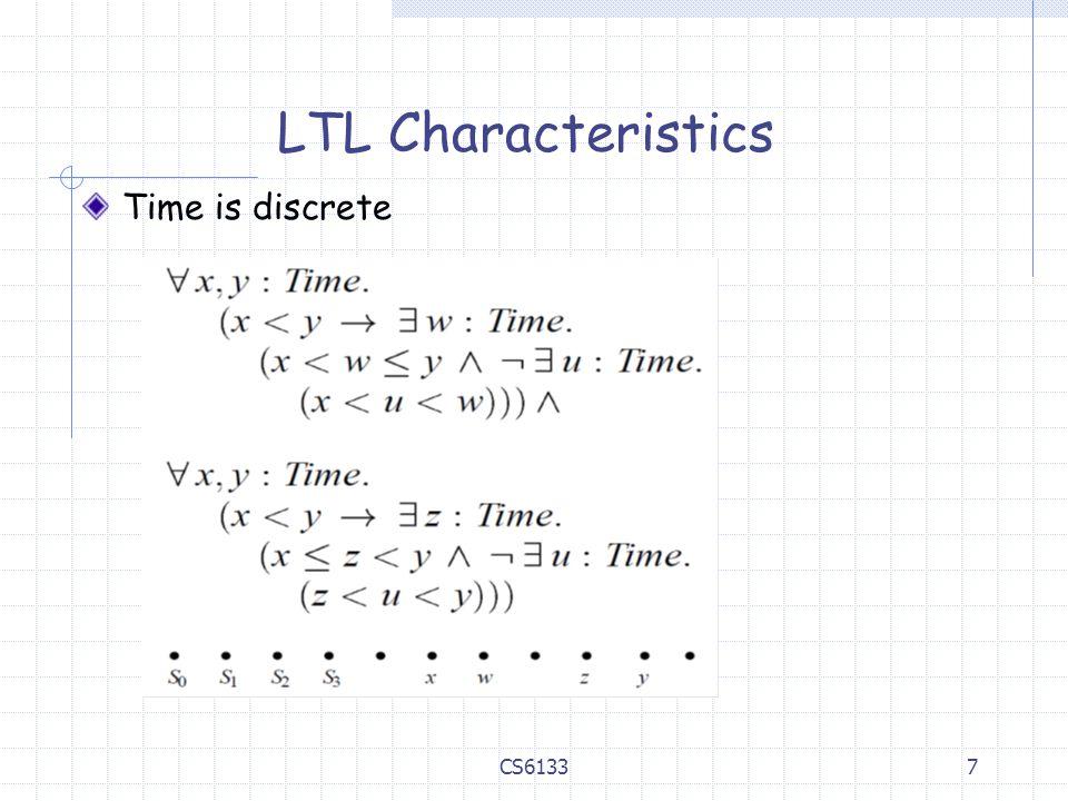 7 LTL Characteristics Time is discrete CS6133