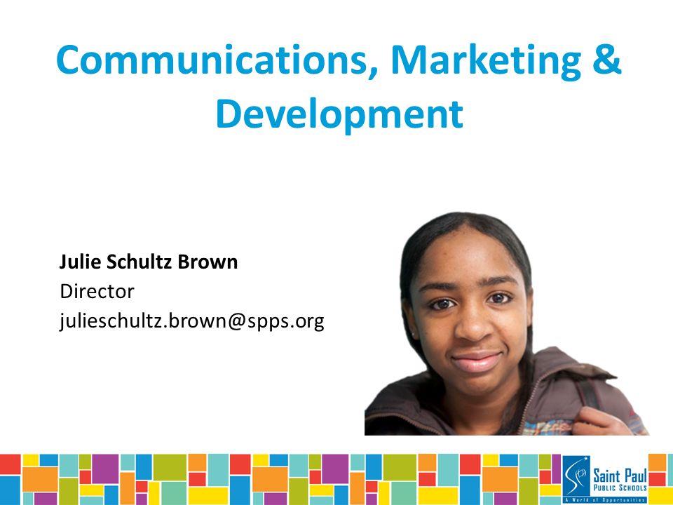 Communications, Marketing & Development Julie Schultz Brown Director julieschultz.brown@spps.org