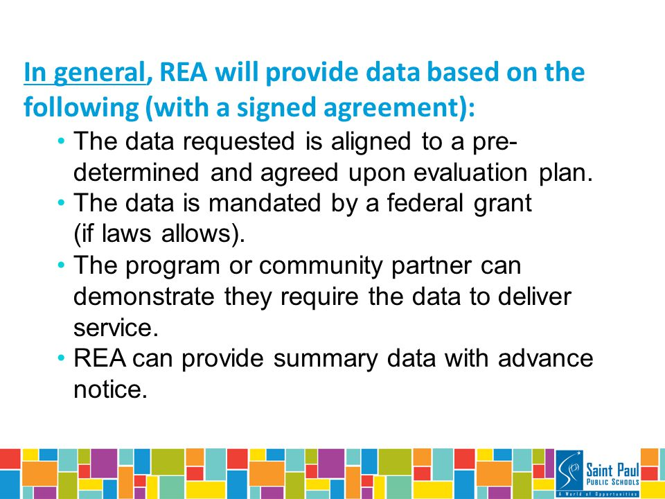 In general, REA will provide data based on the following (with a signed agreement): The data requested is aligned to a pre- determined and agreed upon evaluation plan.
