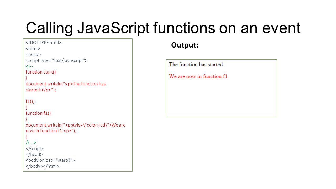 Calling JavaScript functions on an event <!-- function start() { document.writeln( The function has started.