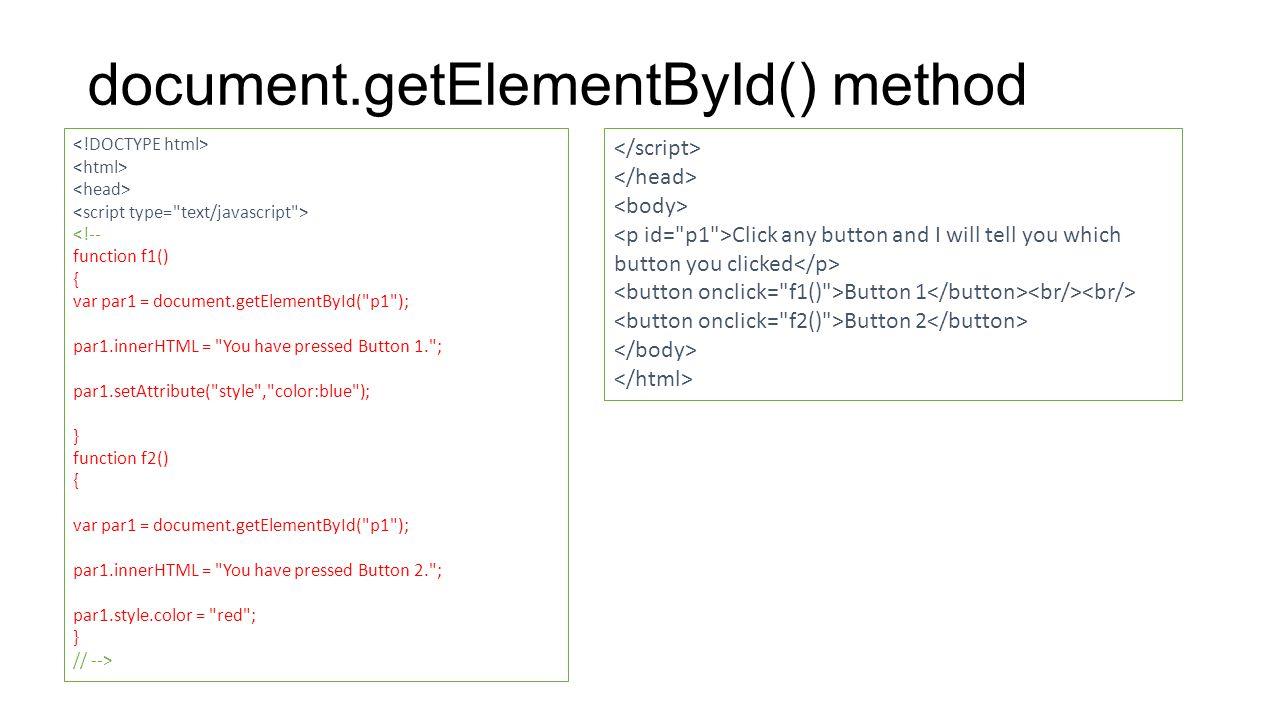 <!-- function f1() { var par1 = document.getElementById( p1 ); par1.innerHTML = You have pressed Button 1. ; par1.setAttribute( style , color:blue ); } function f2() { var par1 = document.getElementById( p1 ); par1.innerHTML = You have pressed Button 2. ; par1.style.color = red ; } // --> Click any button and I will tell you which button you clicked Button 1 Button 2