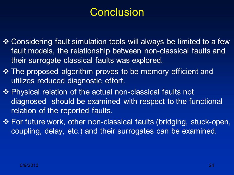 24 Conclusion  Considering fault simulation tools will always be limited to a few fault models, the relationship between non-classical faults and the