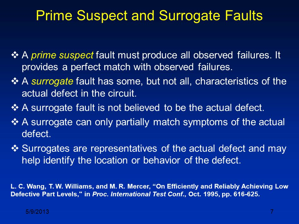 7 Prime Suspect and Surrogate Faults  A prime suspect fault must produce all observed failures.