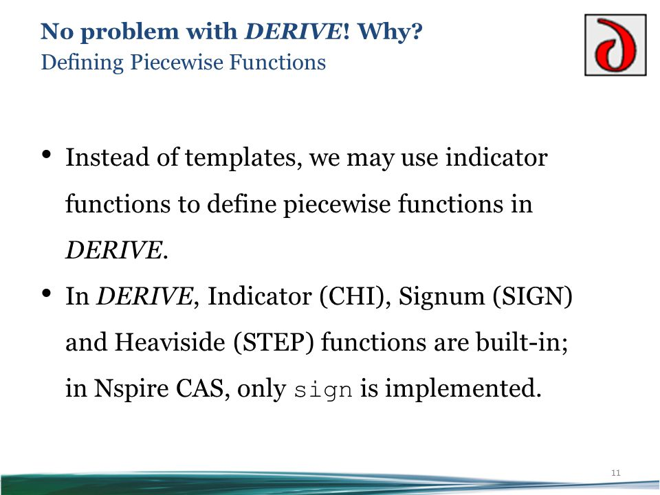 Instead of templates, we may use indicator functions to define piecewise functions in DERIVE.