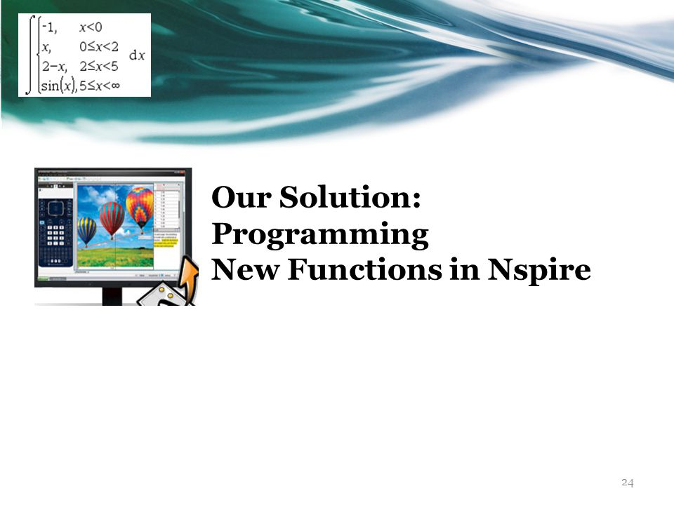 24 Our Solution: Programming New Functions in Nspire