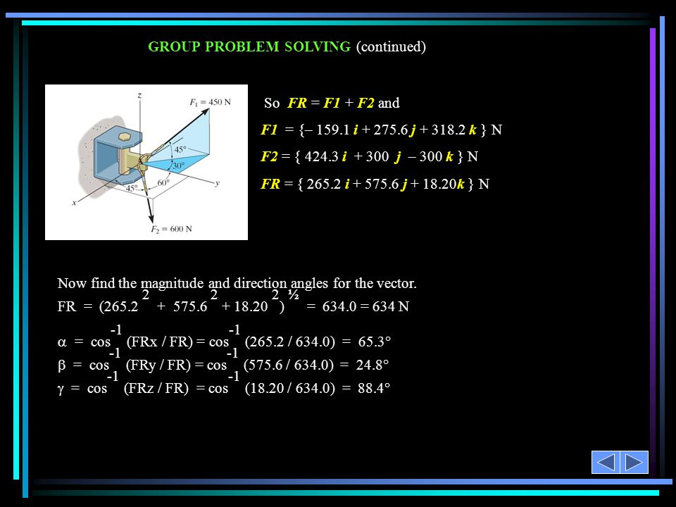 GROUP PROBLEM SOLVING (continued) Now find the magnitude and direction angles for the vector.