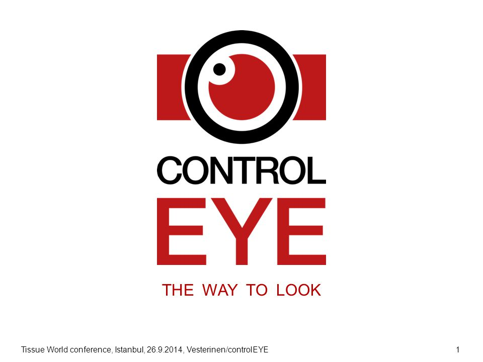 Tissue World conference, Istanbul, 26.9.2014, Vesterinen/controlEYE 1 THE WAY TO LOOK