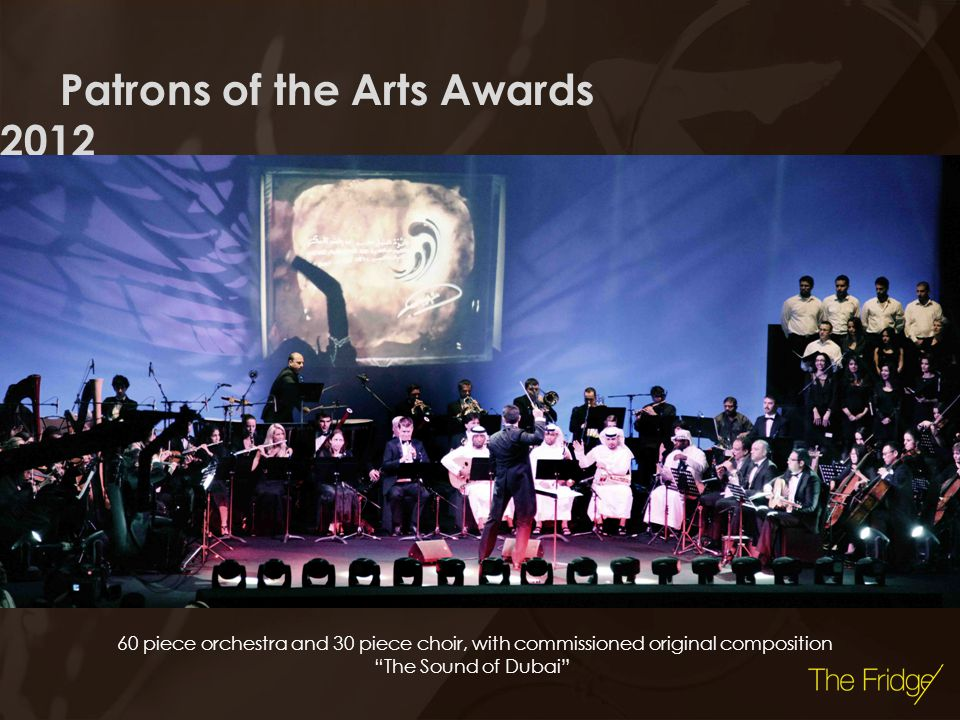 Patrons of the Arts Awards 2012 60 piece orchestra and 30 piece choir, with commissioned original composition The Sound of Dubai