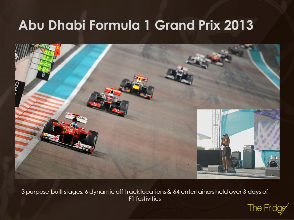 Abu Dhabi Formula 1 Grand Prix 2013 3 purpose-built stages, 6 dynamic off-track locations & 64 entertainers held over 3 days of F1 festivities