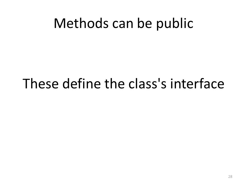 Methods can be public 28 These define the class s interface