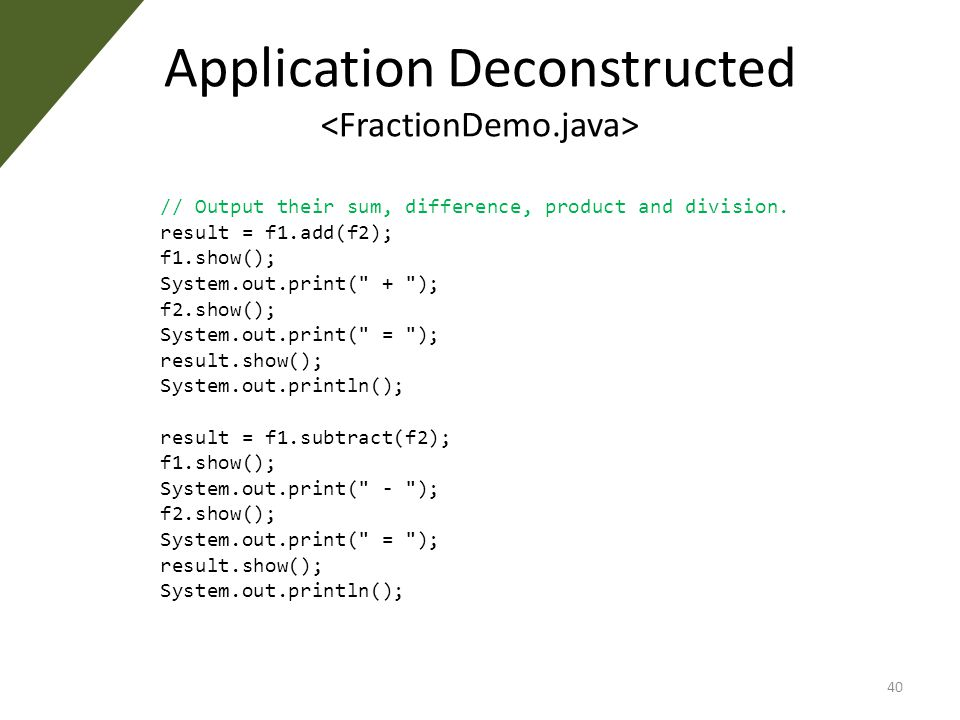 Application Deconstructed 40 // Output their sum, difference, product and division.