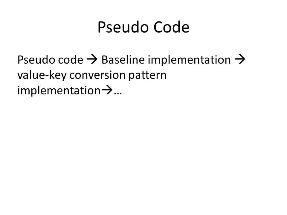 Pseudo Code Pseudo code  Baseline implementation  value-key conversion pattern implementation  …
