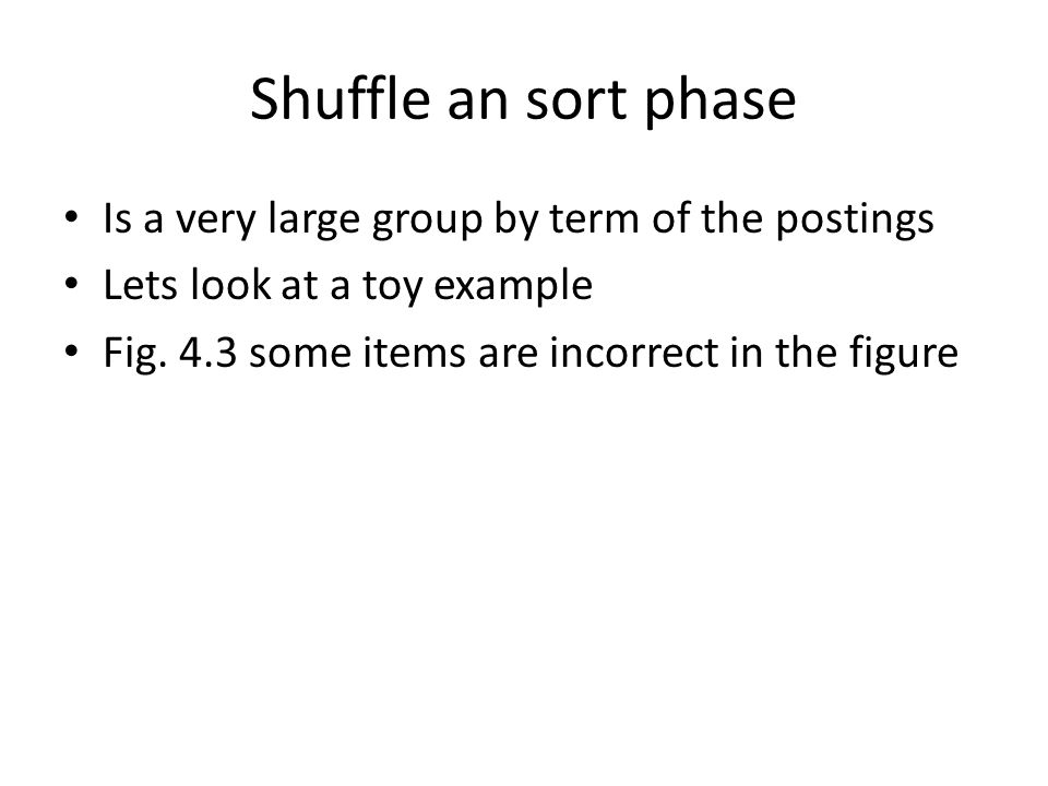 Shuffle an sort phase Is a very large group by term of the postings Lets look at a toy example Fig.