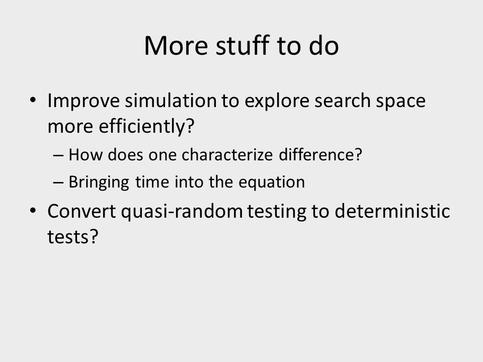 More stuff to do Improve simulation to explore search space more efficiently? – How does one characterize difference? – Bringing time into the equatio