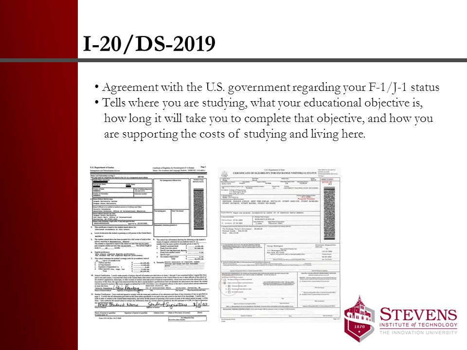 I-20/DS-2019 Agreement with the U.S. government regarding your F-1/J-1 status Tells where you are studying, what your educational objective is, how lo