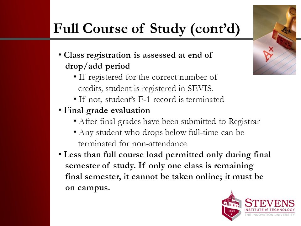 Full Course of Study (cont'd) Class registration is assessed at end of drop/add period If registered for the correct number of credits, student is reg