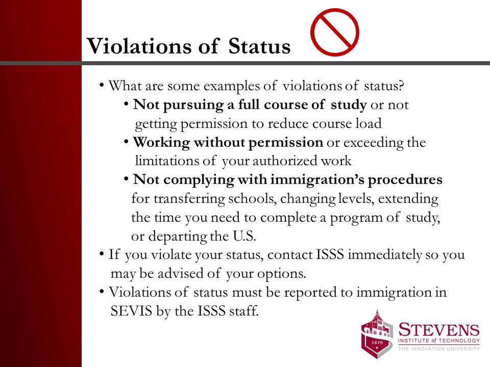 Violations of Status What are some examples of violations of status? Not pursuing a full course of study or not getting permission to reduce course lo