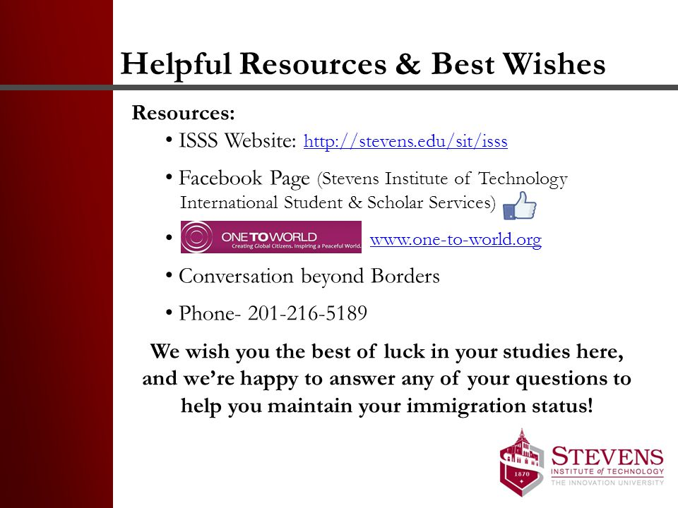 Helpful Resources & Best Wishes Resources: ISSS Website: http://stevens.edu/sit/isss http://stevens.edu/sit/isss Facebook Page (Stevens Institute of T