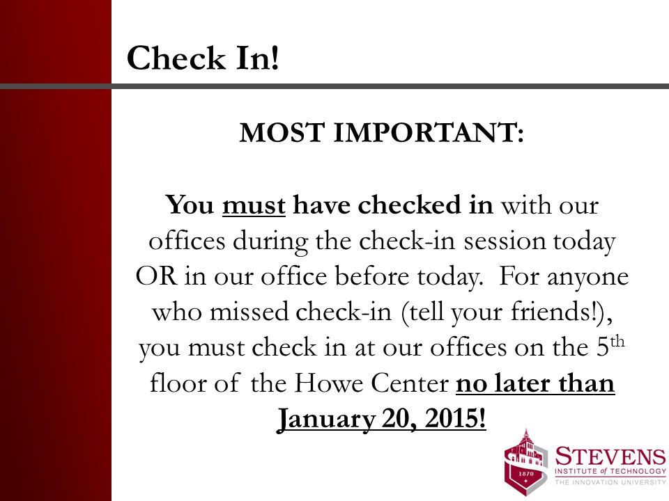 Check In! MOST IMPORTANT: You must have checked in with our offices during the check-in session today OR in our office before today. For anyone who mi