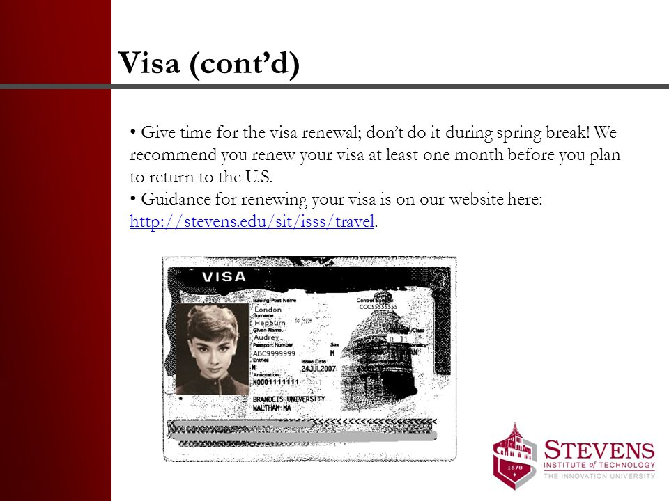 Visa (cont'd) Give time for the visa renewal; don't do it during spring break.