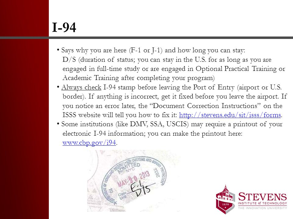 I-94 Says why you are here (F-1 or J-1) and how long you can stay: D/S (duration of status; you can stay in the U.S.