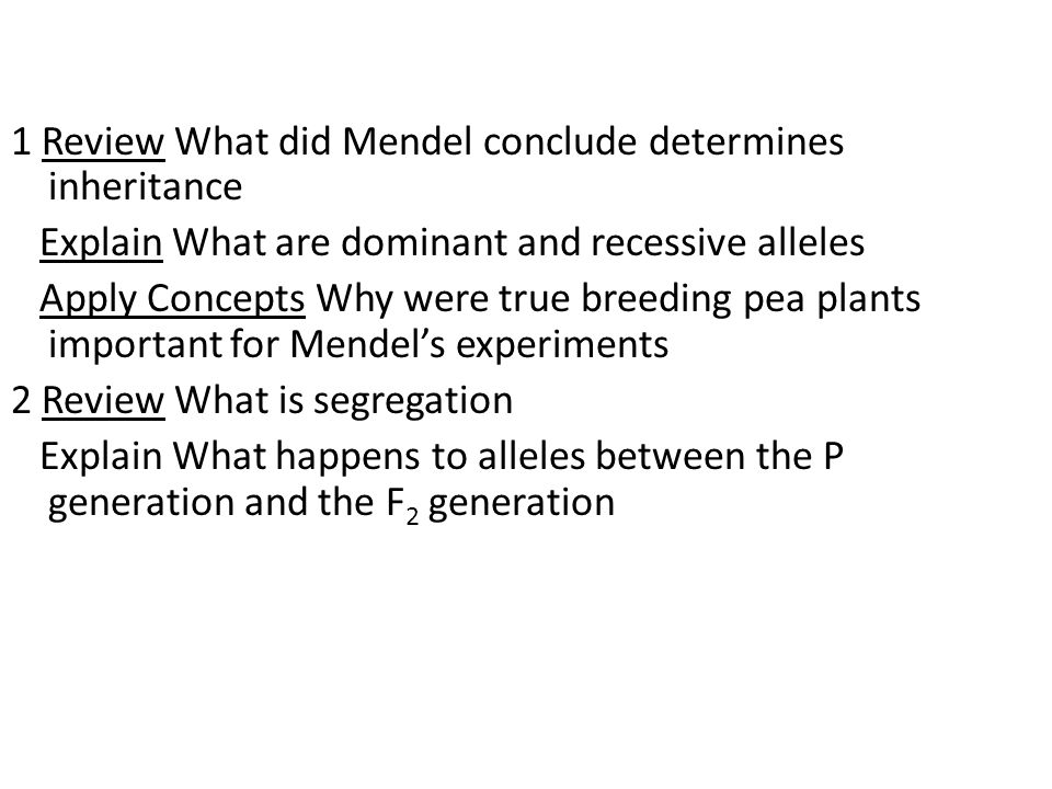 1 Review What did Mendel conclude determines inheritance Explain What are dominant and recessive alleles Apply Concepts Why were true breeding pea pla