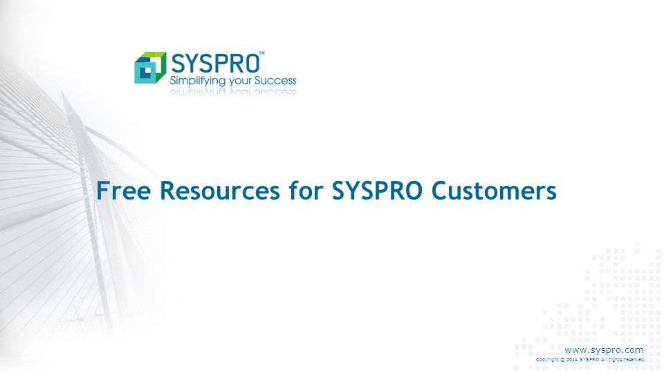 Examples of useful webinars: SYSPRO Role Based Security SRS Document Printing and Automation Power Tailoring Part 1, 2, 3 Trade Promotions Overview e.net Solutions Overview Inventory Optimization Overview MRP - Cause and Effect Etc.
