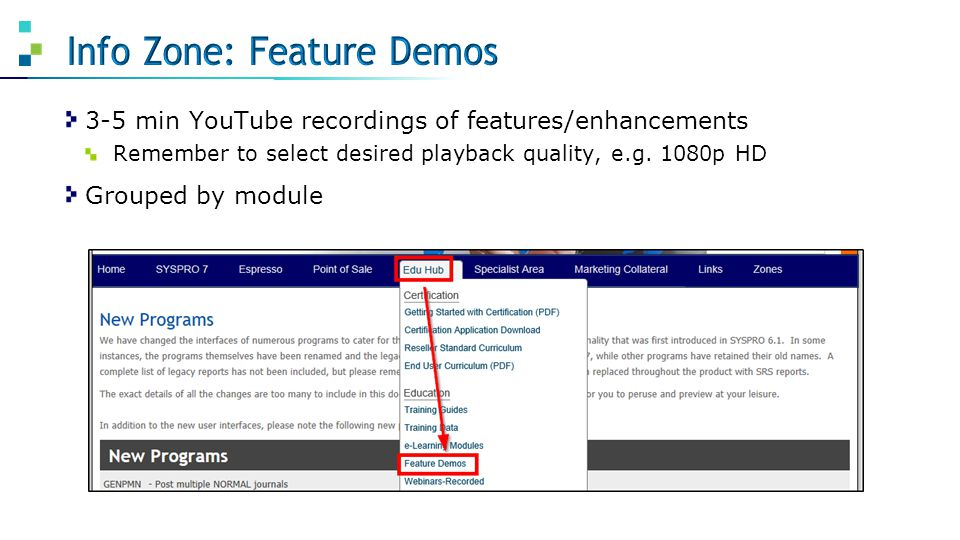 3-5 min YouTube recordings of features/enhancements Remember to select desired playback quality, e.g. 1080p HD Grouped by module