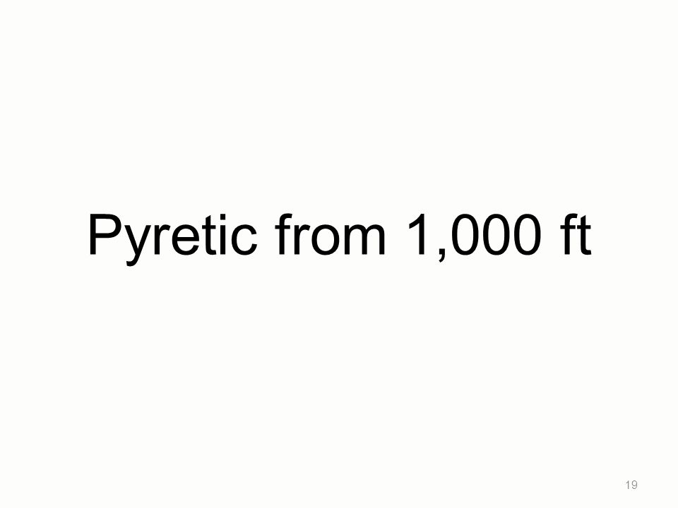 Pyretic from 1,000 ft 19