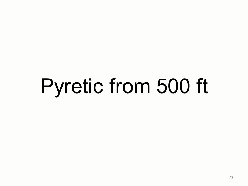 Pyretic from 500 ft 23