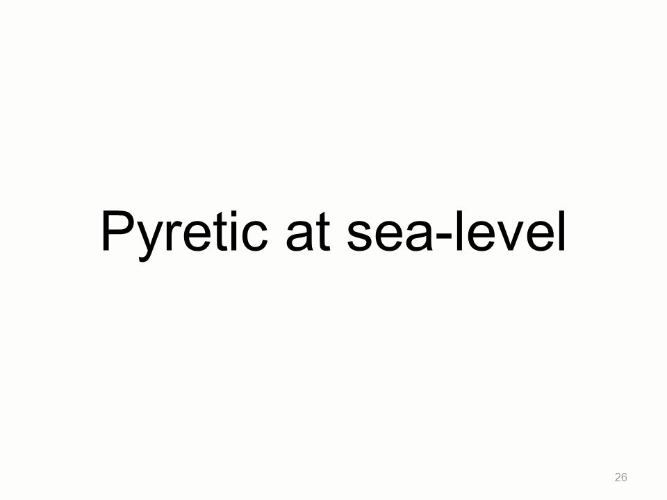 Pyretic at sea-level 26