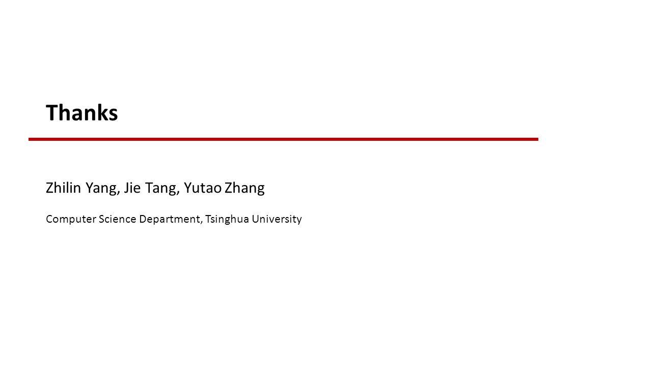 Thanks Zhilin Yang, Jie Tang, Yutao Zhang Computer Science Department, Tsinghua University
