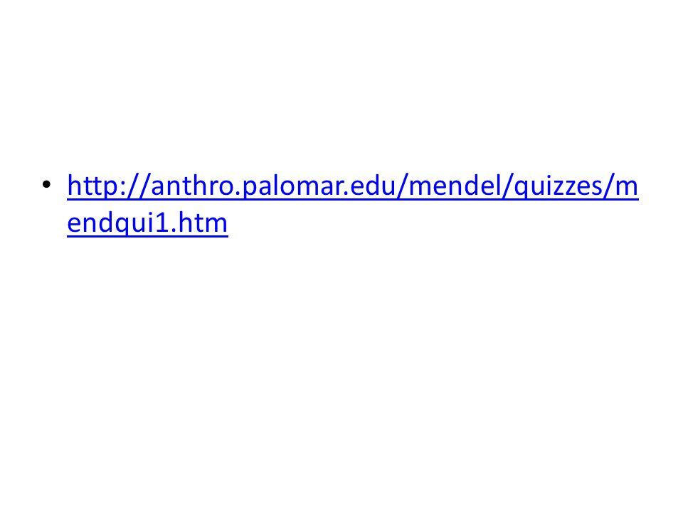 http://anthro.palomar.edu/mendel/quizzes/m endqui1.htm http://anthro.palomar.edu/mendel/quizzes/m endqui1.htm