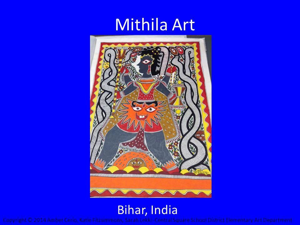 Mithila Art Bihar, India Copyright © 2014 Amber Cerio, Katie Fitzsimmons, Sarah Lekki -Central Square School District Elementary Art Department
