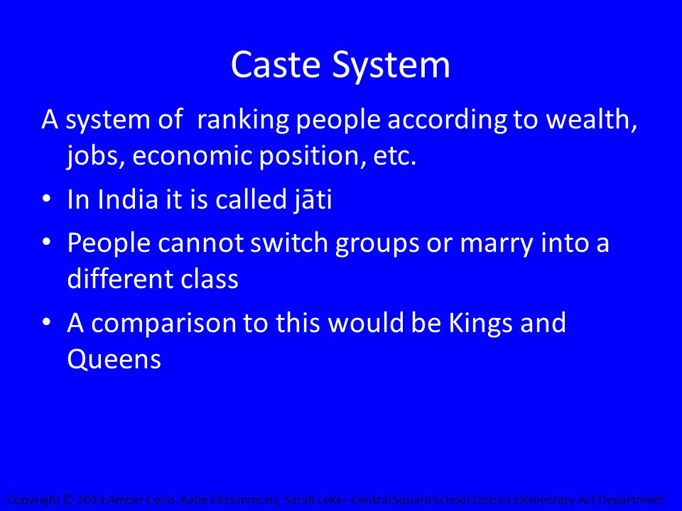 Caste System A system of ranking people according to wealth, jobs, economic position, etc.