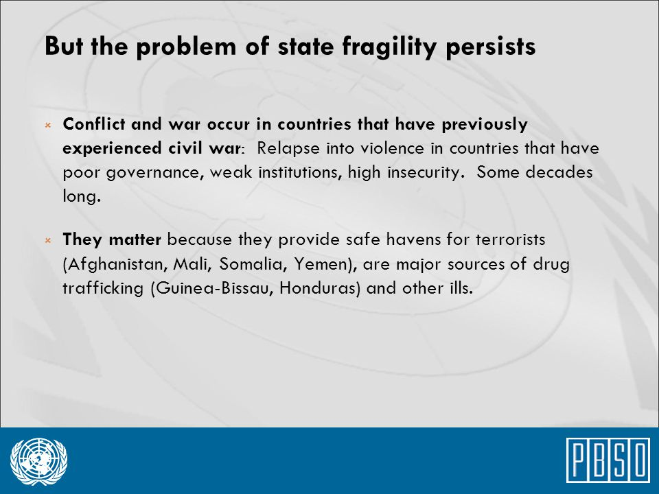 But the problem of state fragility persists  Conflict and war occur in countries that have previously experienced civil war: Relapse into violence in