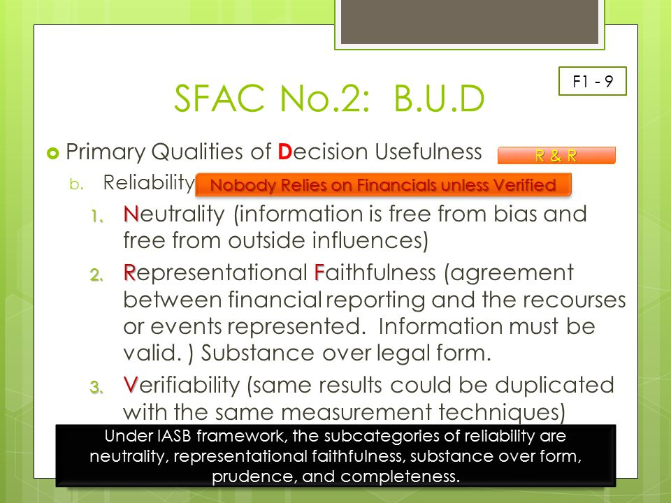SFAC No.2: B.U.D  Primary Qualities of D ecision Usefulness b. Reliability 1. N 1. Neutrality (information is free from bias and free from outside in