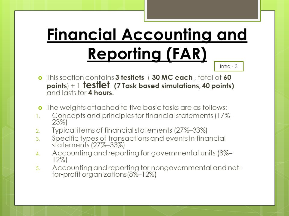 Financial Accounting and Reporting (FAR)  This section contains 3 testlets ( 30 MC each, total of 60 points ) + 1 testlet (7 Task based simulations,