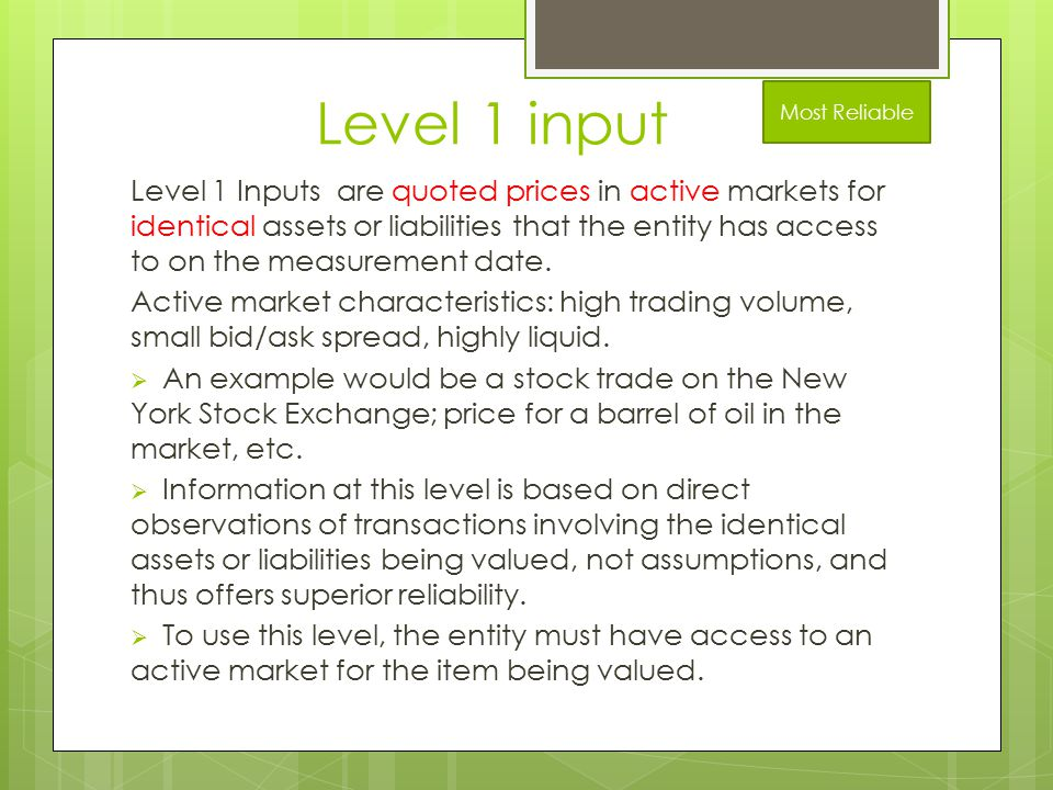 Level 1 input Level 1 Inputs are quoted prices in active markets for identical assets or liabilities that the entity has access to on the measurement