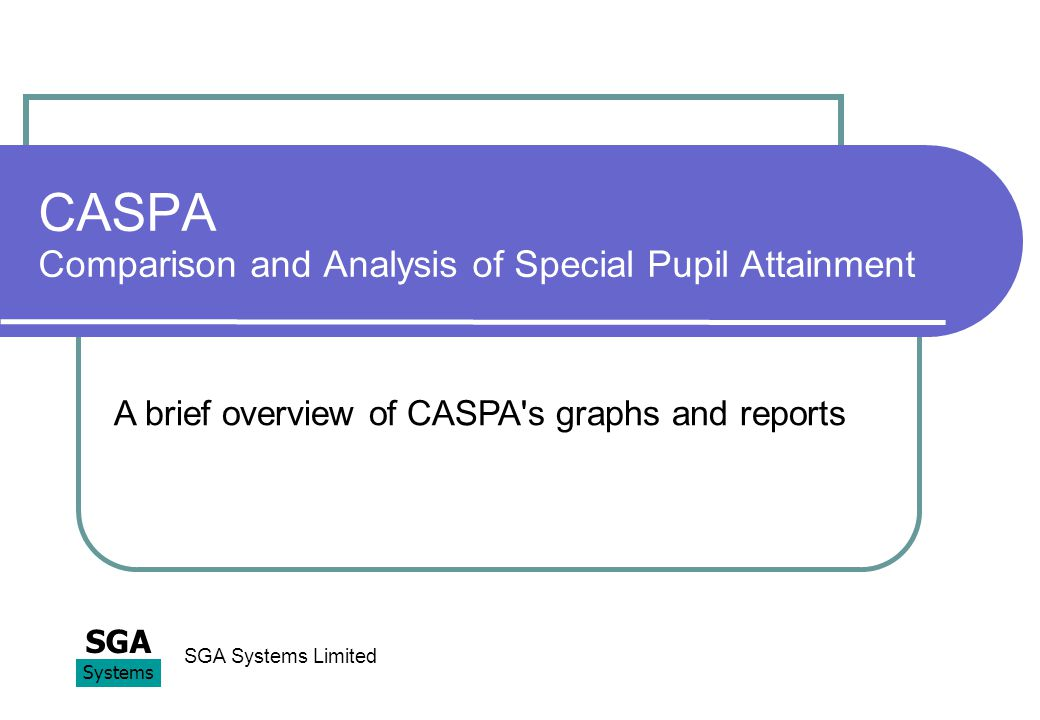 Introduction These slides aim to give new users a useful starting point for their exploration of CASPA s reports and graphs.